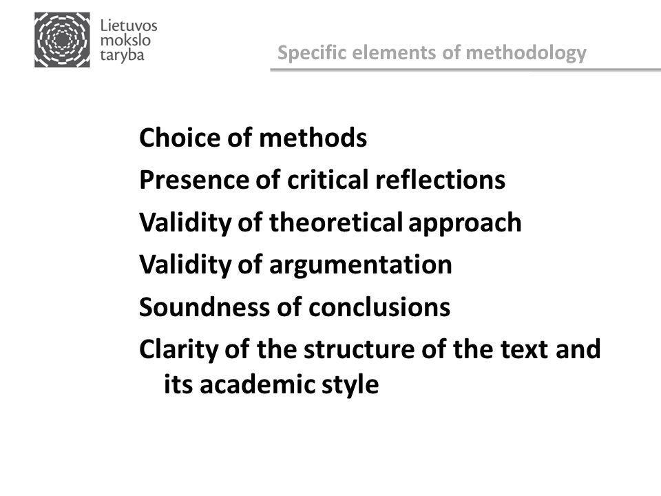 Specific elements of methodology Choice of methods Presence of critical reflections Validity of theoretical approach Validity of argumentation Soundness of conclusions Clarity of the structure of the text and its academic style