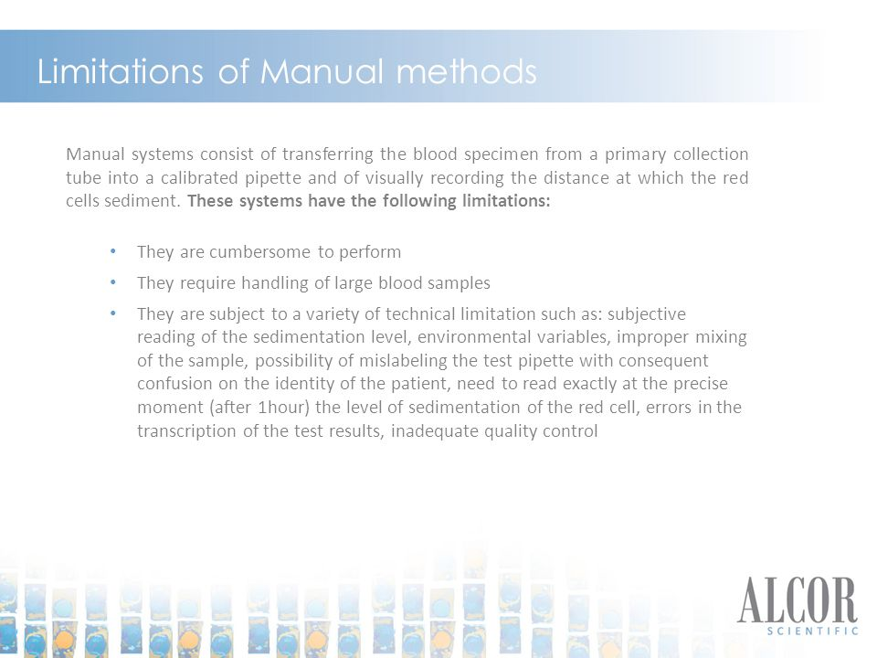 Limitations of Manual methods Manual systems consist of transferring the blood specimen from a primary collection tube into a calibrated pipette and o