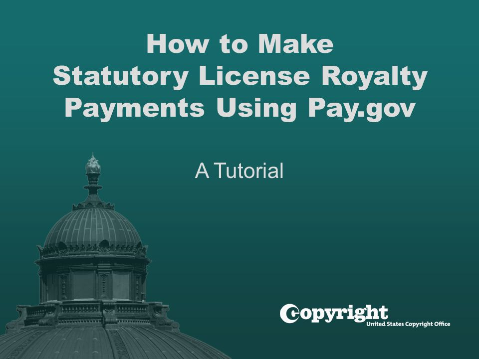 How to Make Statutory License Royalty Payments Using Pay.gov A Tutorial
