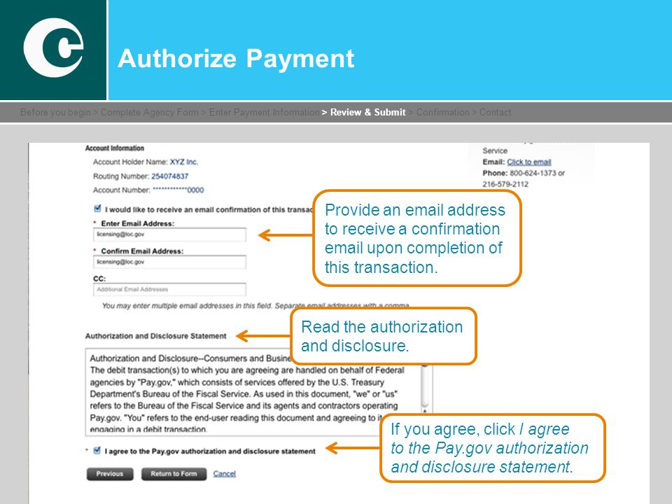 Authorize Payment Before you begin > Complete Agency Form > Enter Payment Information > Review & Submit > Confirmation > Contact Provide an email address to receive a confirmation email upon completion of this transaction.