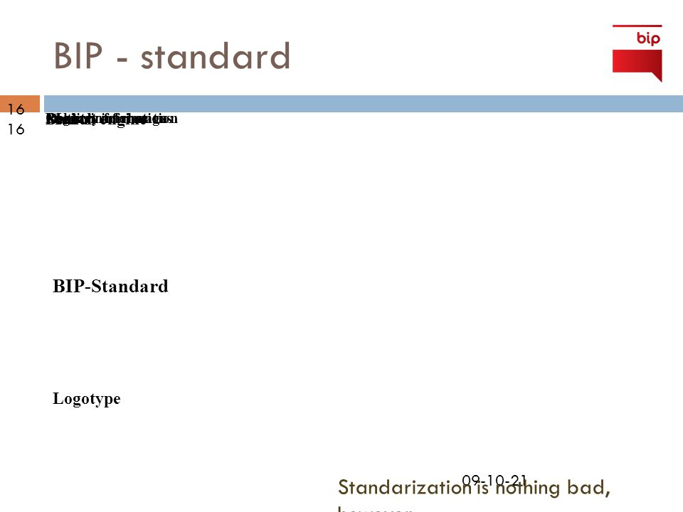 09-10-21 BIP - standard 16 Logotype Menu Contact information Search engine Registry of changes Date Public information BIP-Standard Standarization is nothing bad, however…
