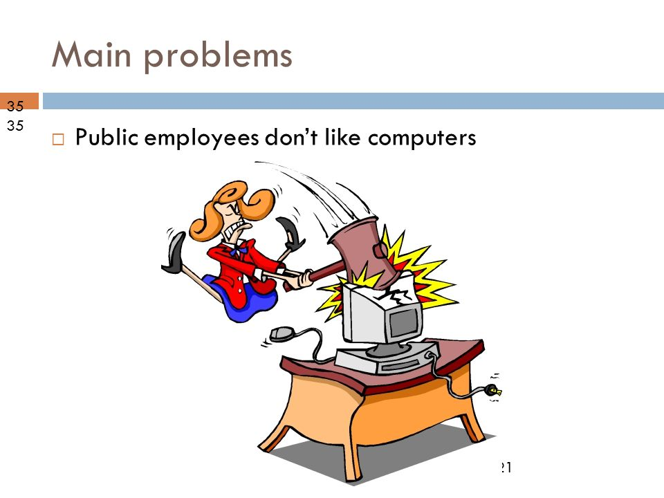 09-10-21 Main problems  Public employees don't like computers 35