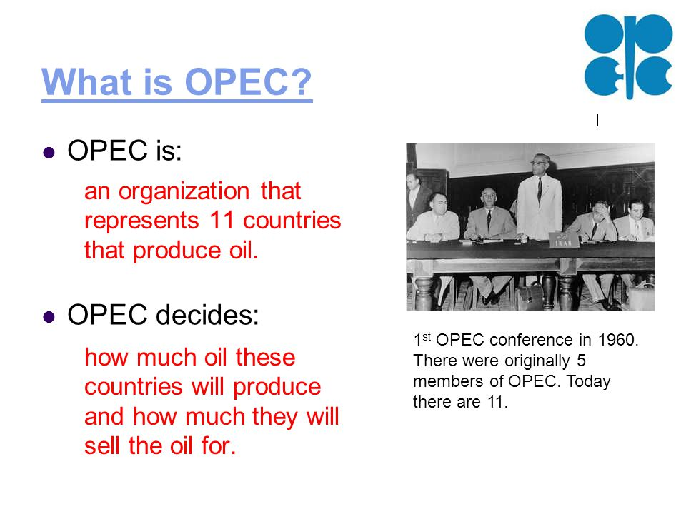 What is OPEC. OPEC is: OPEC decides: 1 st OPEC conference in 1960.