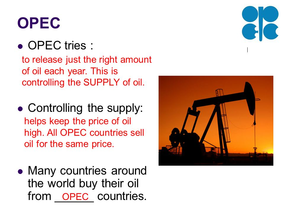 OPEC OPEC tries : Controlling the supply: Many countries around the world buy their oil from ______ countries.