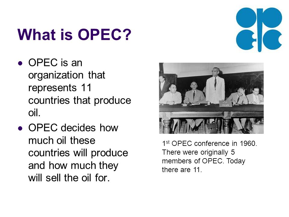 What is OPEC. OPEC is an organization that represents 11 countries that produce oil.