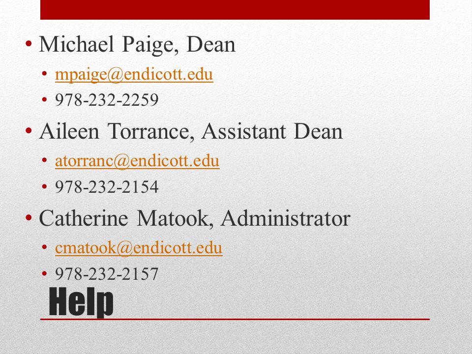 Help Michael Paige, Dean mpaige@endicott.edu 978-232-2259 Aileen Torrance, Assistant Dean atorranc@endicott.edu 978-232-2154 Catherine Matook, Administrator cmatook@endicott.edu 978-232-2157