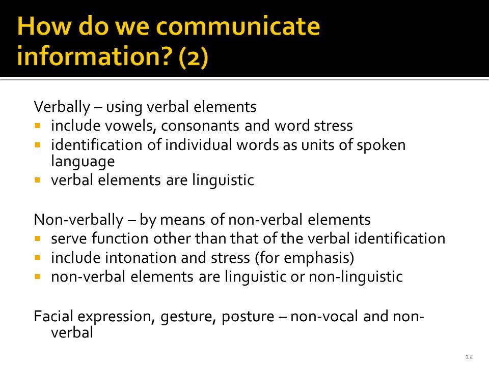 Vocal behavior  audible  imparts semantic, evidential and regulative information Non-vocal behavior  visual  imparts evidential and regulative inf