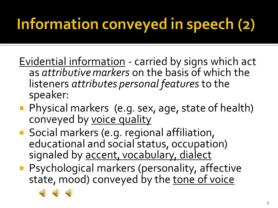 Semantic information  direct meaning of a spoken utterance (the propositional content of the communicative acts of conversation)  the more complex t