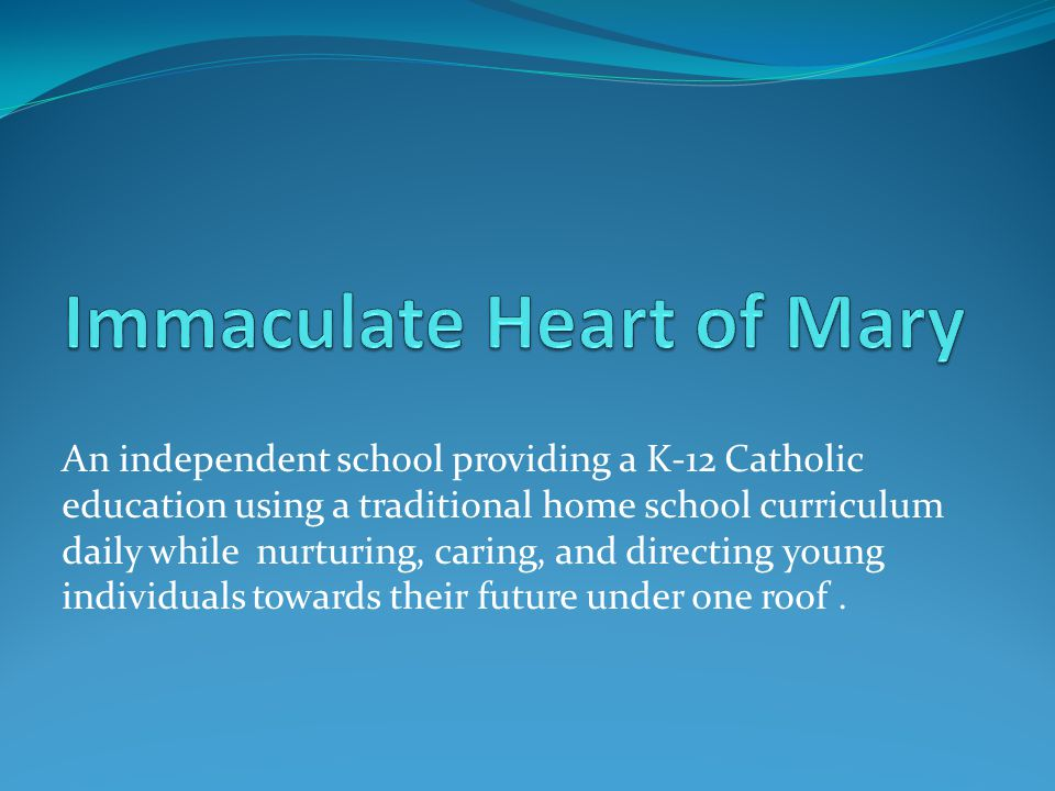An independent school providing a K-12 Catholic education using a traditional home school curriculum daily while nurturing, caring, and directing youn