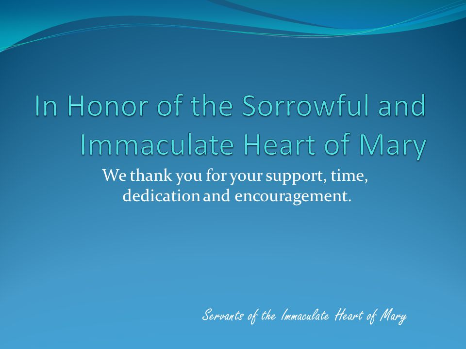 We thank you for your support, time, dedication and encouragement. Servants of the Immaculate Heart of Mary