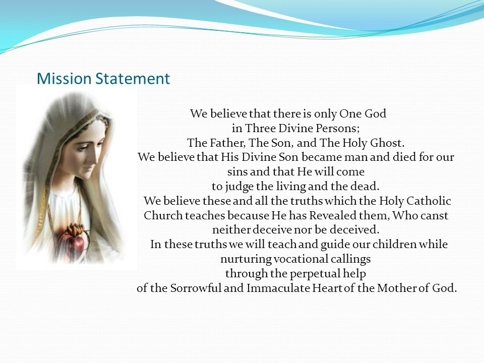 Mission Statement We believe that there is only One God in Three Divine Persons; The Father, The Son, and The Holy Ghost.