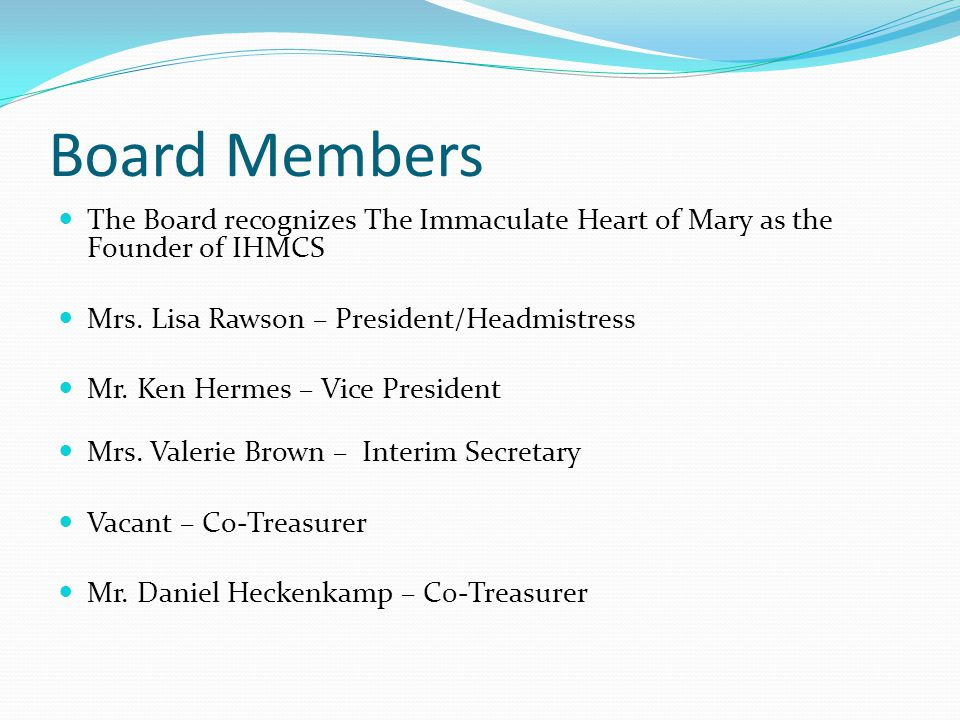 Board Members The Board recognizes The Immaculate Heart of Mary as the Founder of IHMCS Mrs.