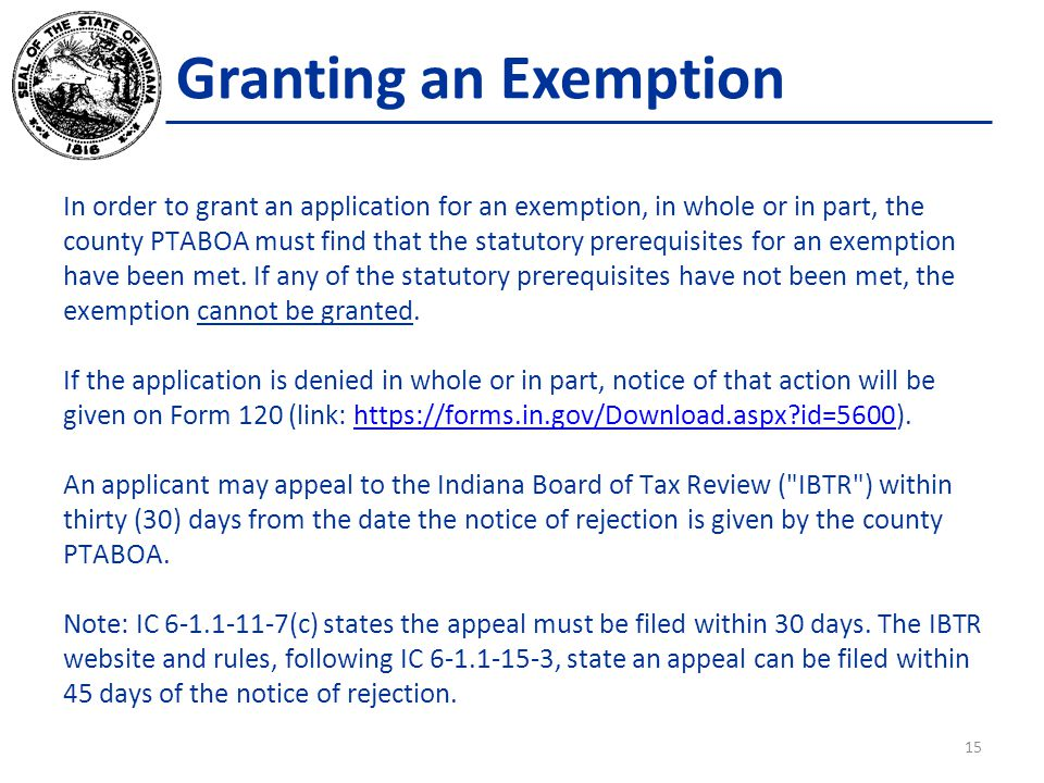 Granting an Exemption In order to grant an application for an exemption, in whole or in part, the county PTABOA must find that the statutory prerequisites for an exemption have been met.