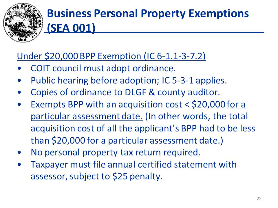 Business Personal Property Exemptions (SEA 001) Under $20,000 BPP Exemption (IC 6-1.1-3-7.2) COIT council must adopt ordinance.