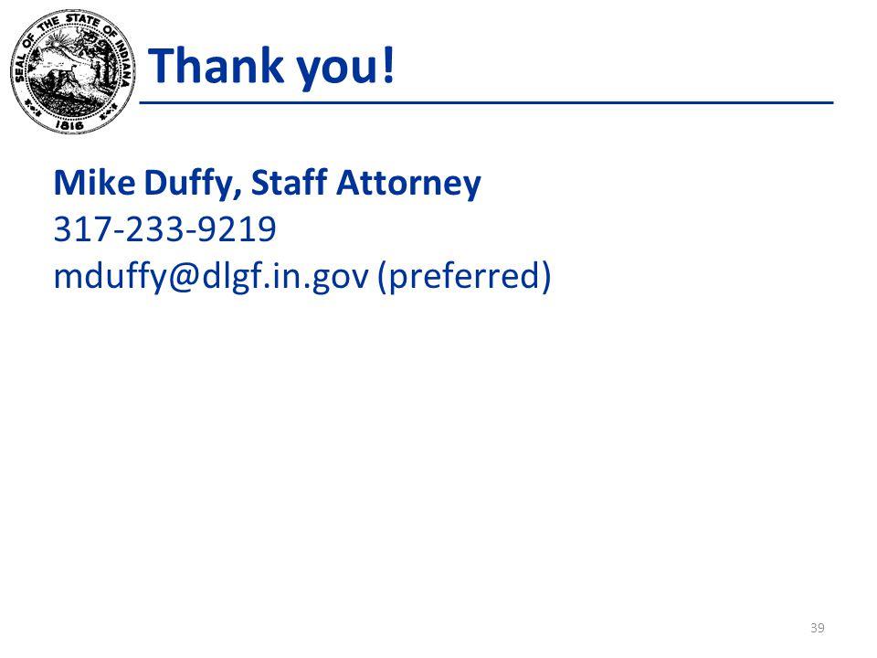 Thank you! Mike Duffy, Staff Attorney 317-233-9219 mduffy@dlgf.in.gov (preferred) 39