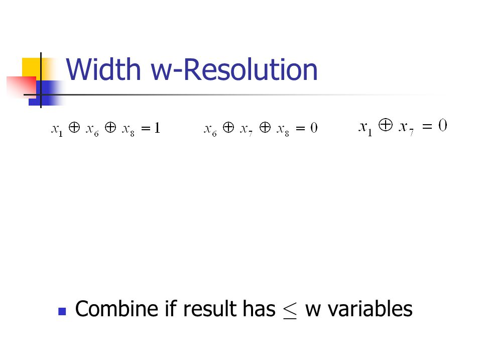 Width w-Resolution Combine if result has · w variables