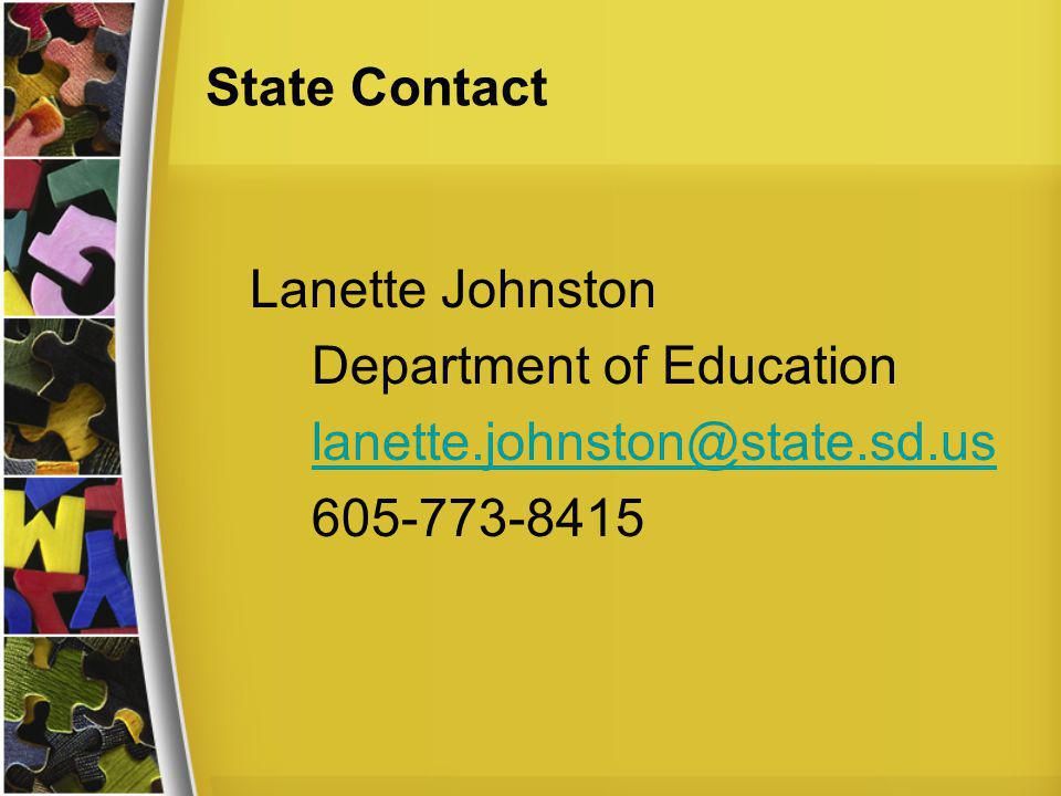 State Contact Lanette Johnston Department of Education lanette.johnston@state.sd.us 605-773-8415