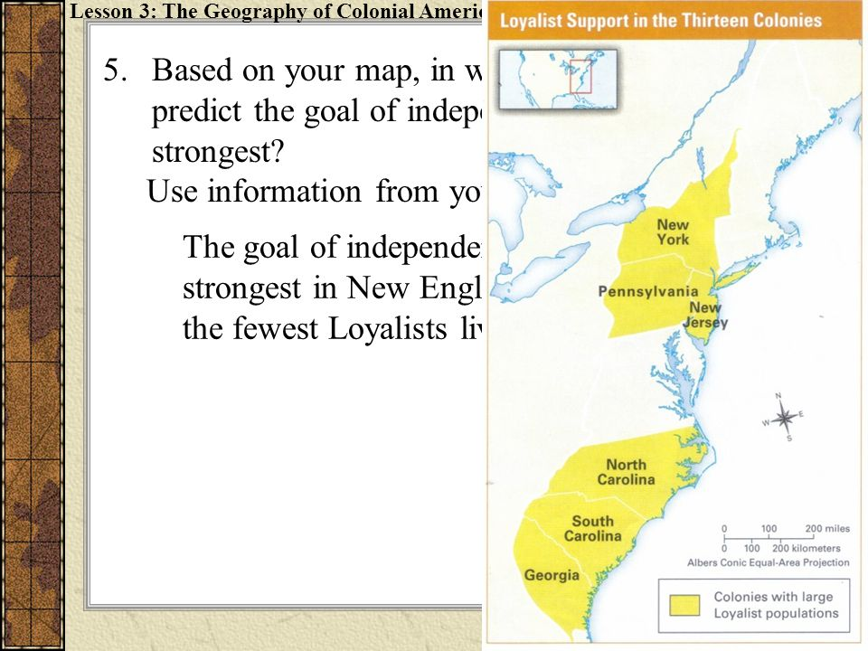 5.Based on your map, in which colonies do you predict the goal of independence would have been strongest? Use information from your map to explain why