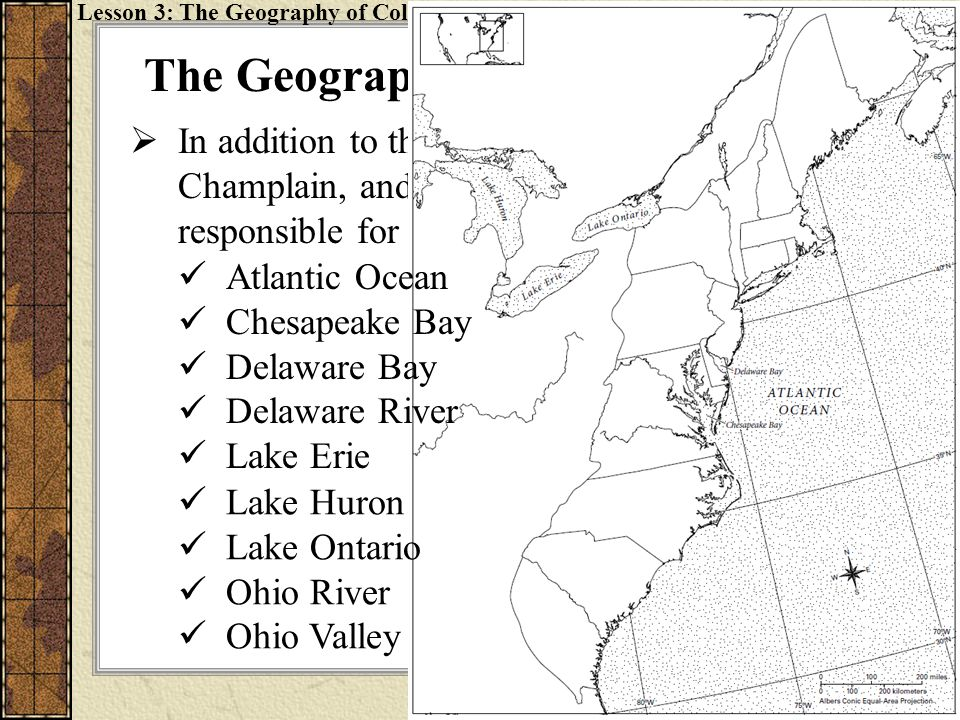 The Geography of Colonial America  In addition to the Appalachian Mountains, Lake Champlain, and the Hudson River, you also are responsible for knowi