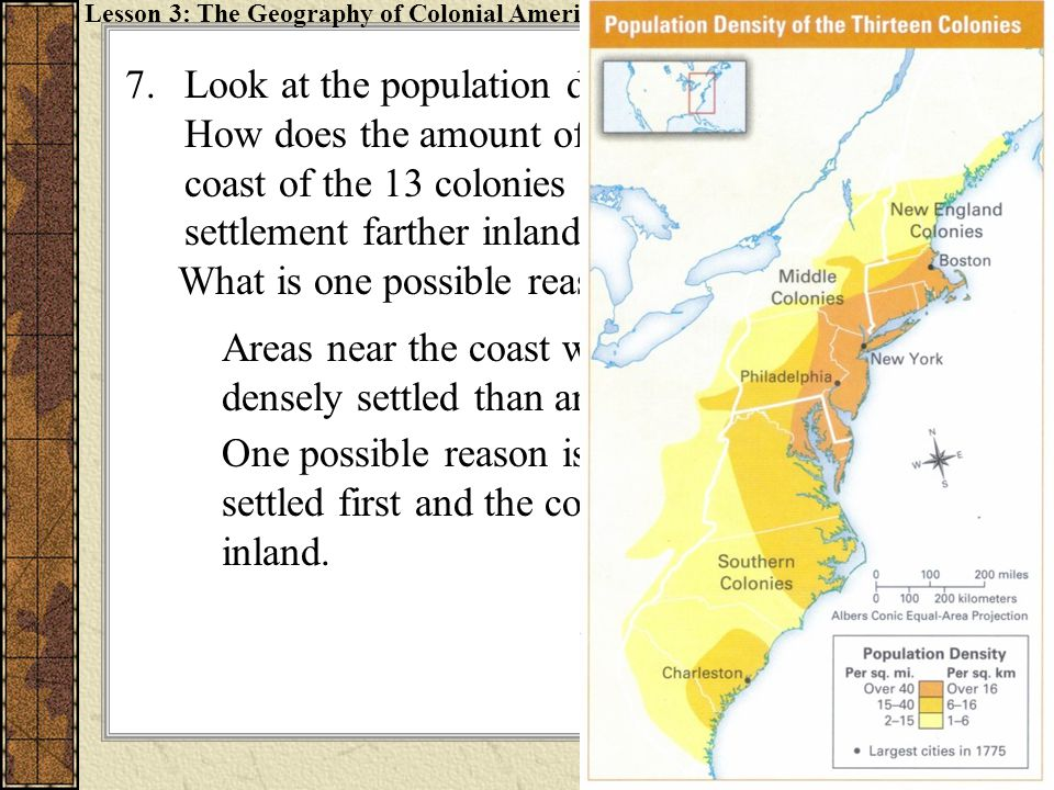 7.Look at the population density map in your book. How does the amount of settlement along the coast of the 13 colonies compare to the amount of settl