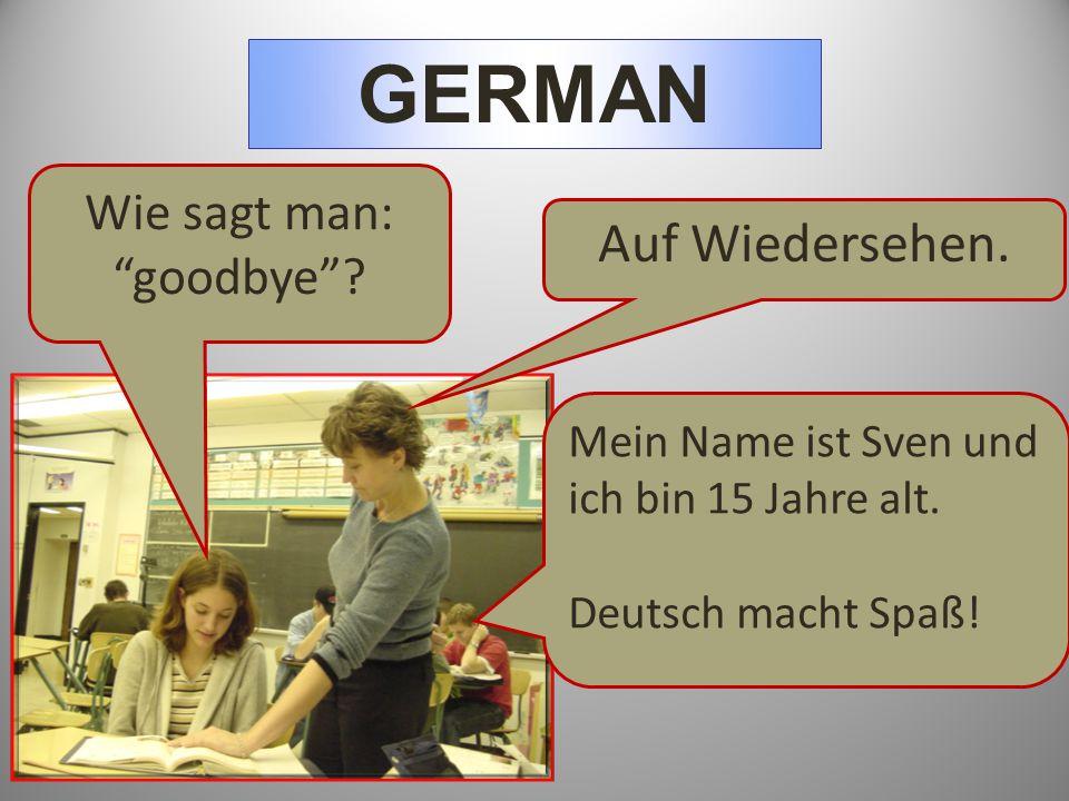 """GERMAN Wie sagt man: """"goodbye""""? Auf Wiedersehen. Mein Name ist Sven und ich bin 15 Jahre alt. Deutsch macht Spaß!"""