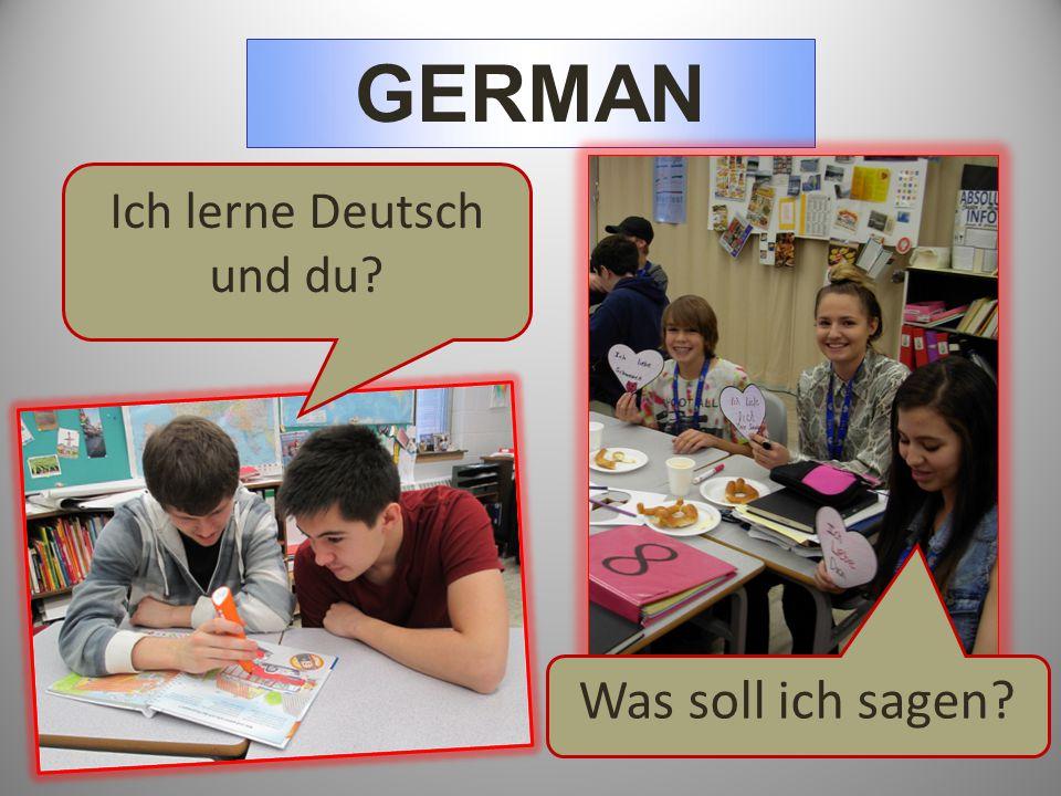 GERMAN Ich lerne Deutsch und du? Was soll ich sagen?