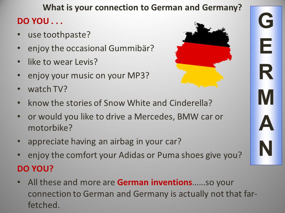 What is your connection to German and Germany. DO YOU...