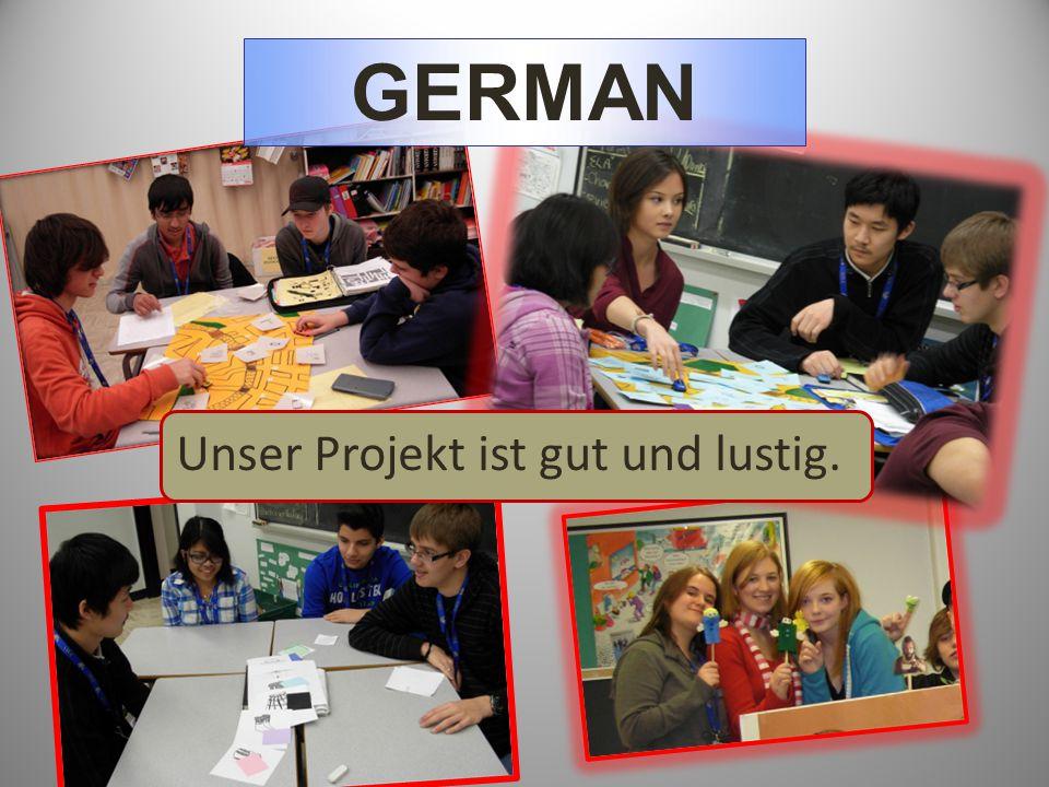 GERMAN Unser Projekt ist gut und lustig.
