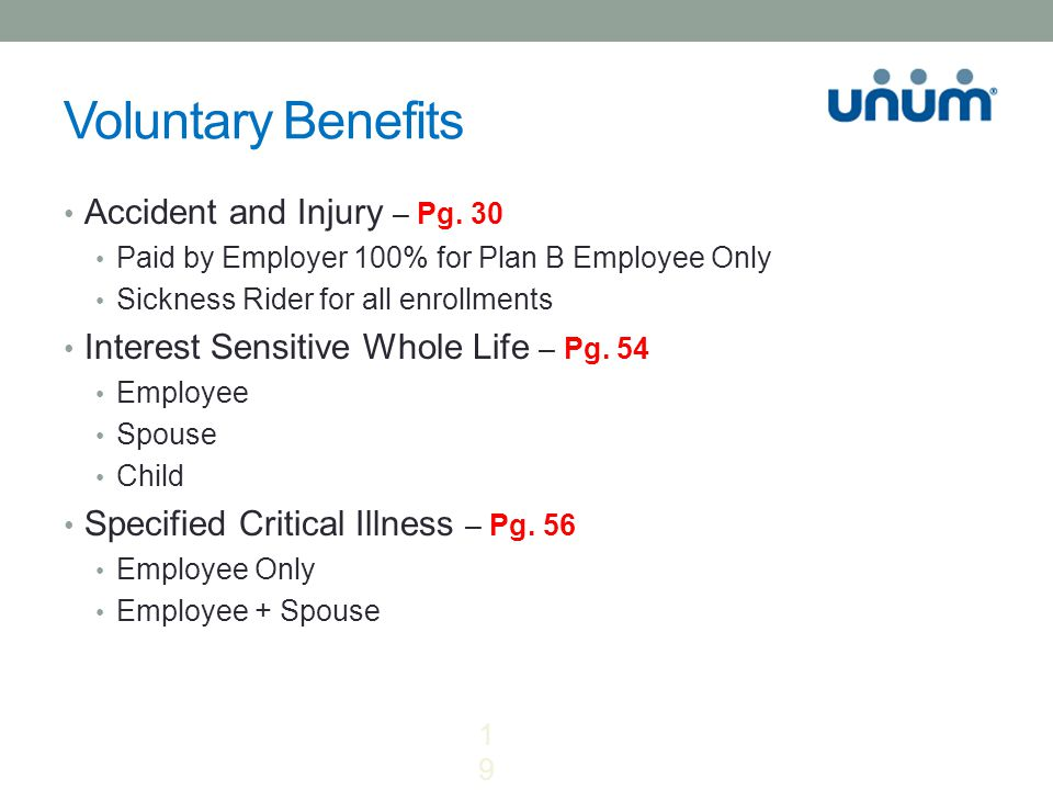 Voluntary Benefits Accident and Injury – Pg. 30 Paid by Employer 100% for Plan B Employee Only Sickness Rider for all enrollments Interest Sensitive W