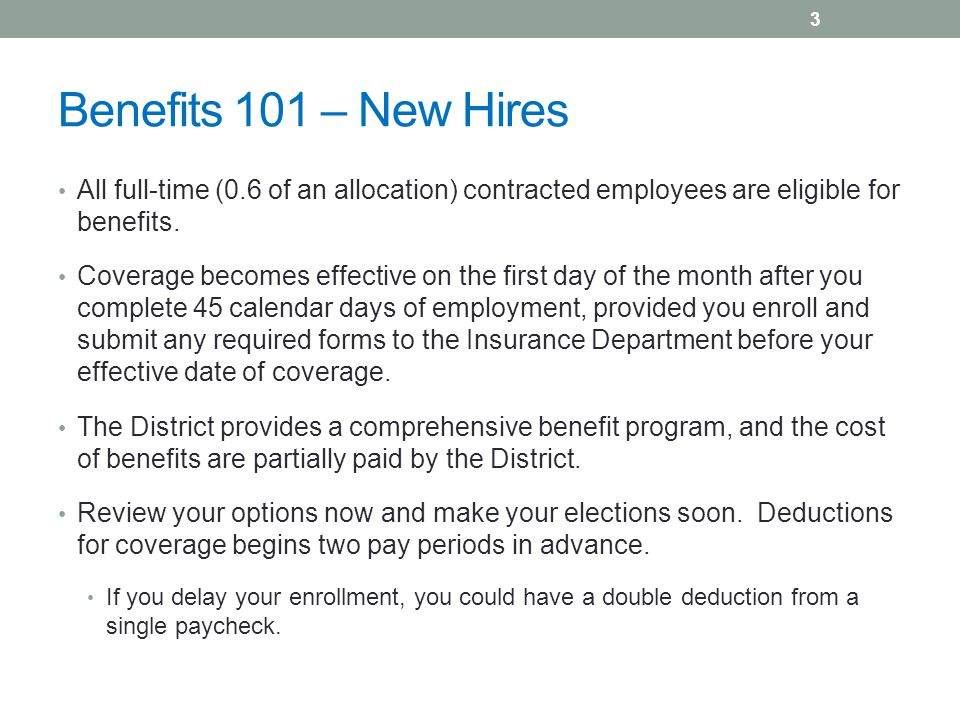 Benefits 101 – New Hires All full-time (0.6 of an allocation) contracted employees are eligible for benefits.