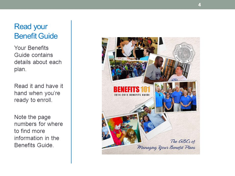 Read your Benefit Guide Your Benefits Guide contains details about each plan. Read it and have it hand when you're ready to enroll. Note the page numb