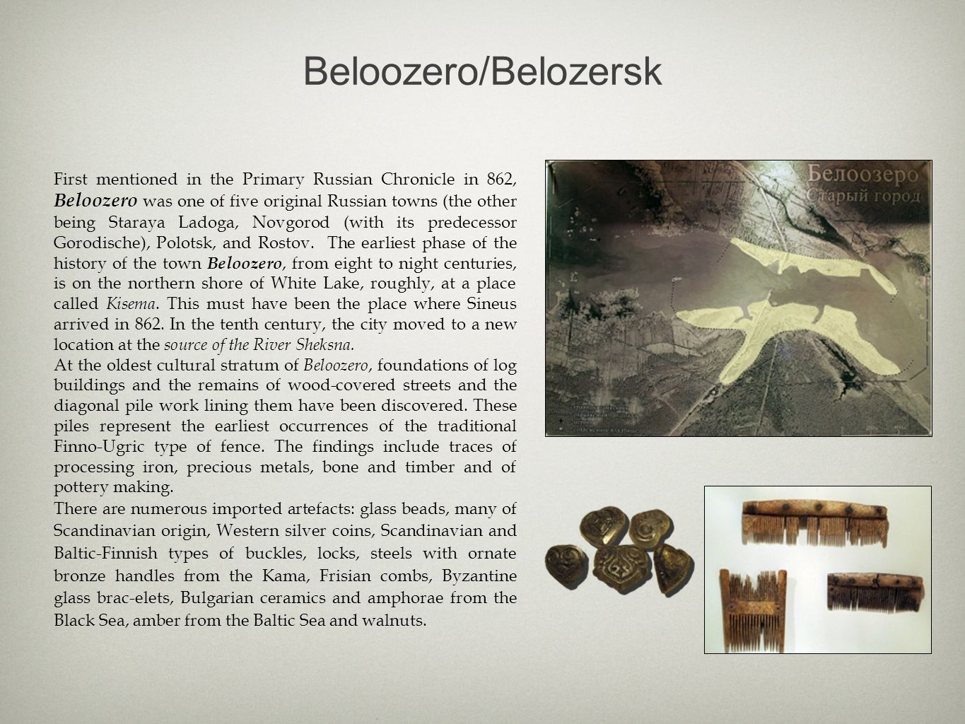 Beloozero/Belozersk First mentioned in the Primary Russian Chronicle in 862, Beloozero was one of five original Russian towns (the other being Staraya Ladoga, Novgorod (with its predecessor Gorodische), Polotsk, and Rostov.