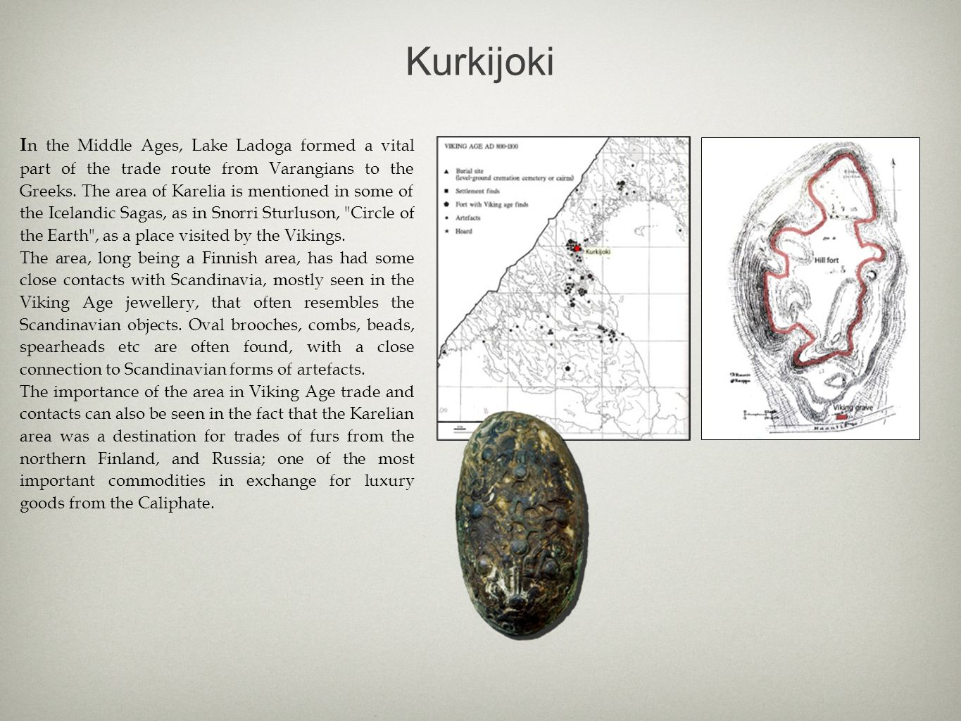 Kurkijoki I n the Middle Ages, Lake Ladoga formed a vital part of the trade route from Varangians to the Greeks.