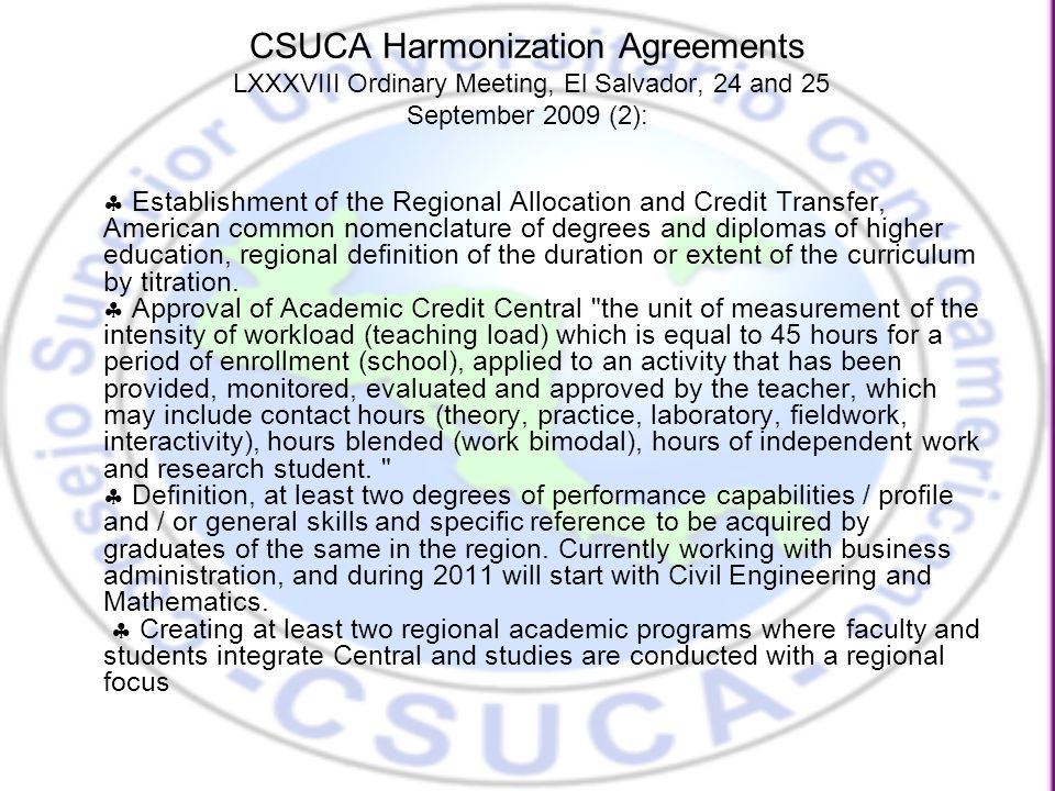 CSUCA Harmonization Agreements LXXXVIII Ordinary Meeting, El Salvador, 24 and 25 September 2009 (2):  Establishment of the Regional Allocation and Credit Transfer, American common nomenclature of degrees and diplomas of higher education, regional definition of the duration or extent of the curriculum by titration.