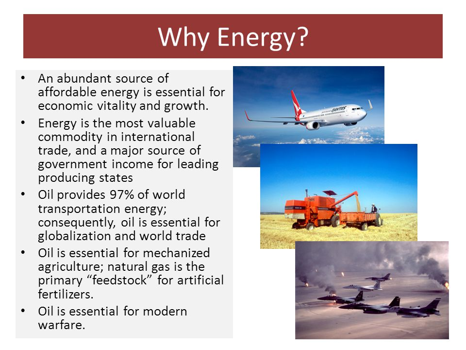 Why Energy.An abundant source of affordable energy is essential for economic vitality and growth.