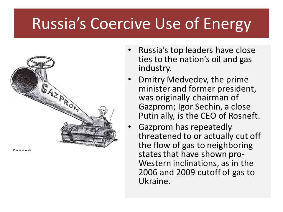 Russia's Coercive Use of Energy Russia's top leaders have close ties to the nation's oil and gas industry.