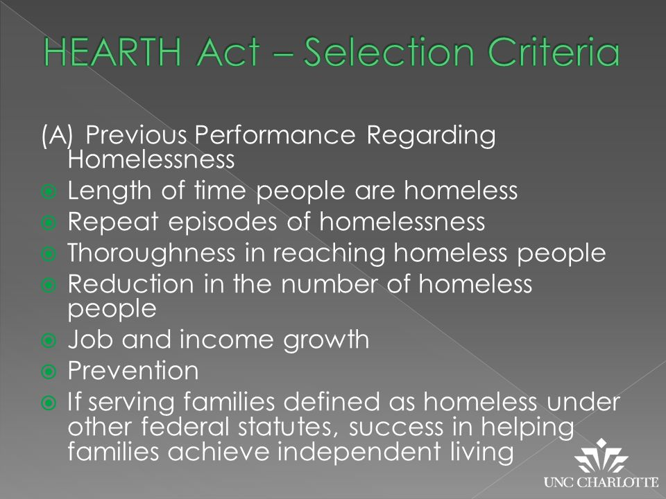 (A) Previous Performance Regarding Homelessness  Length of time people are homeless  Repeat episodes of homelessness  Thoroughness in reaching homeless people  Reduction in the number of homeless people  Job and income growth  Prevention  If serving families defined as homeless under other federal statutes, success in helping families achieve independent living