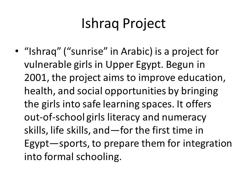 Ishraq Project Ishraq ( sunrise in Arabic) is a project for vulnerable girls in Upper Egypt.