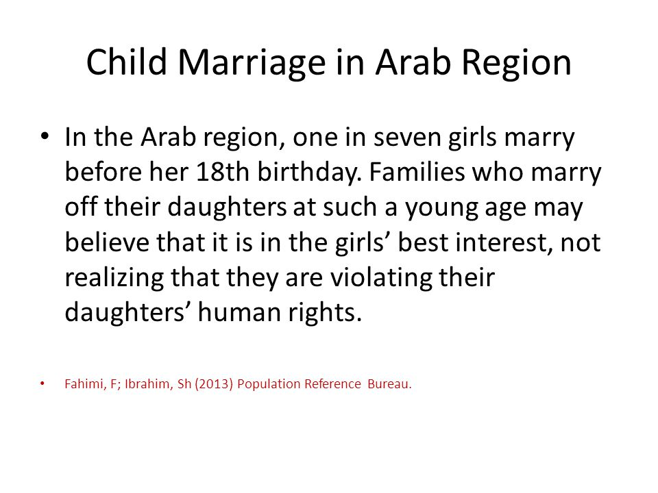 Child Marriage in Arab Region In the Arab region, one in seven girls marry before her 18th birthday.