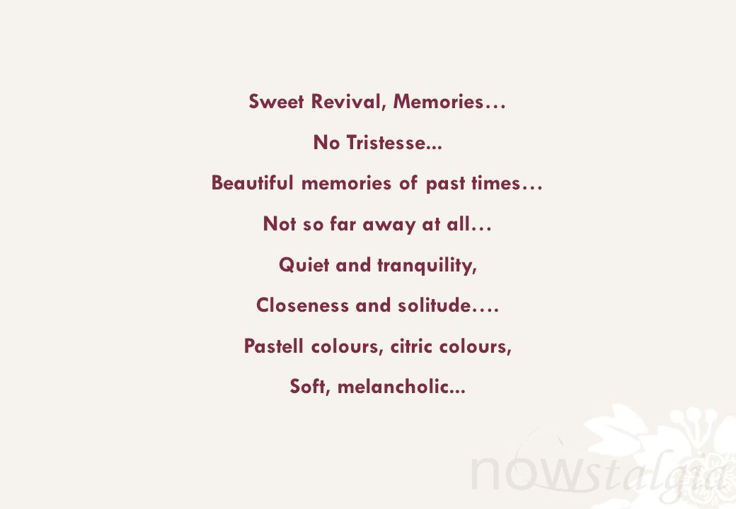 Sweet Revival, Memories… No Tristesse... Beautiful memories of past times… Not so far away at all… Quiet and tranquility, Closeness and solitude…. Pas