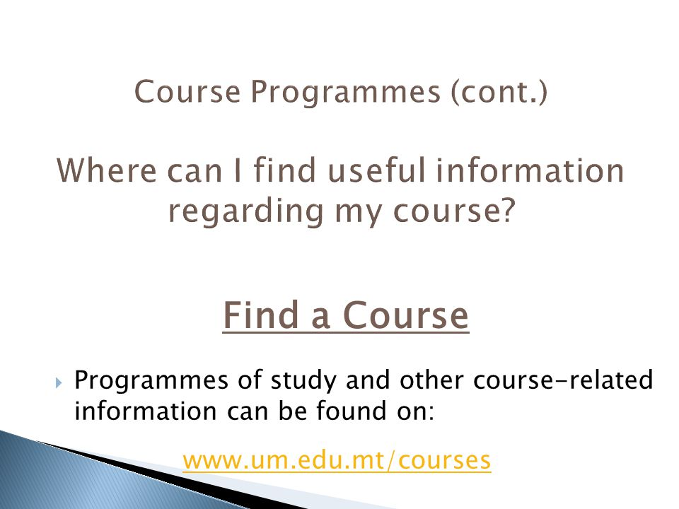  Programmes of study and other course-related information can be found on: www.um.edu.mt/courses Find a Course