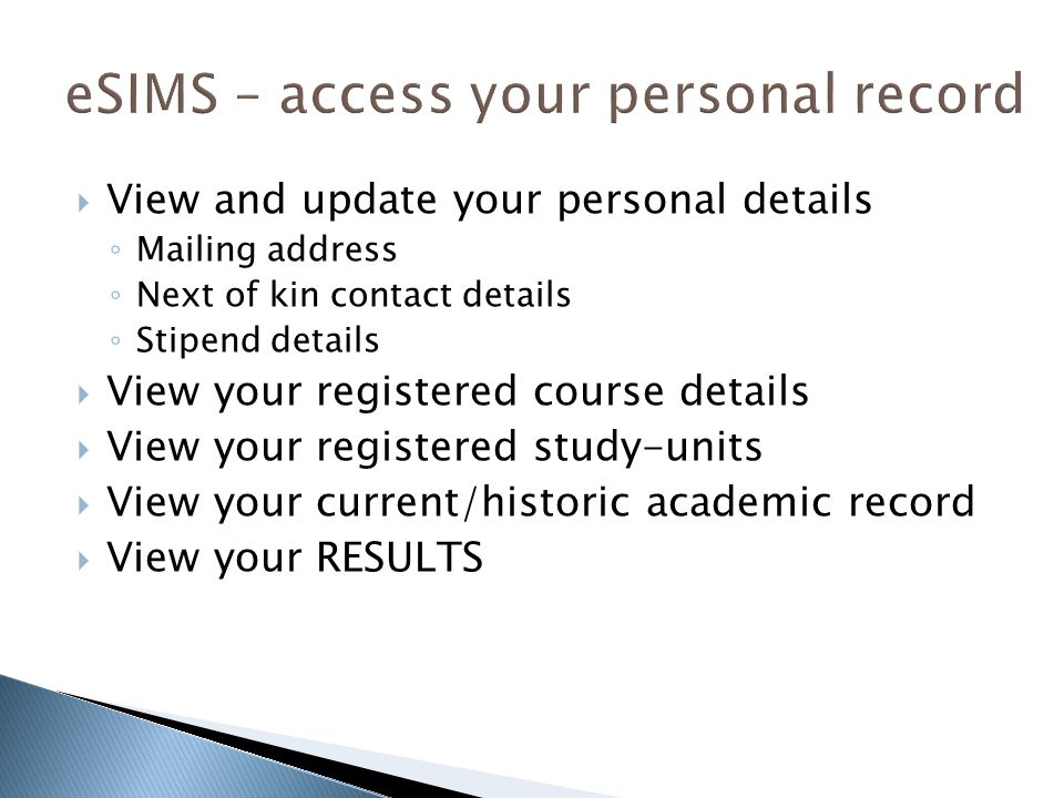  View and update your personal details ◦ Mailing address ◦ Next of kin contact details ◦ Stipend details  View your registered course details  View your registered study-units  View your current/historic academic record  View your RESULTS