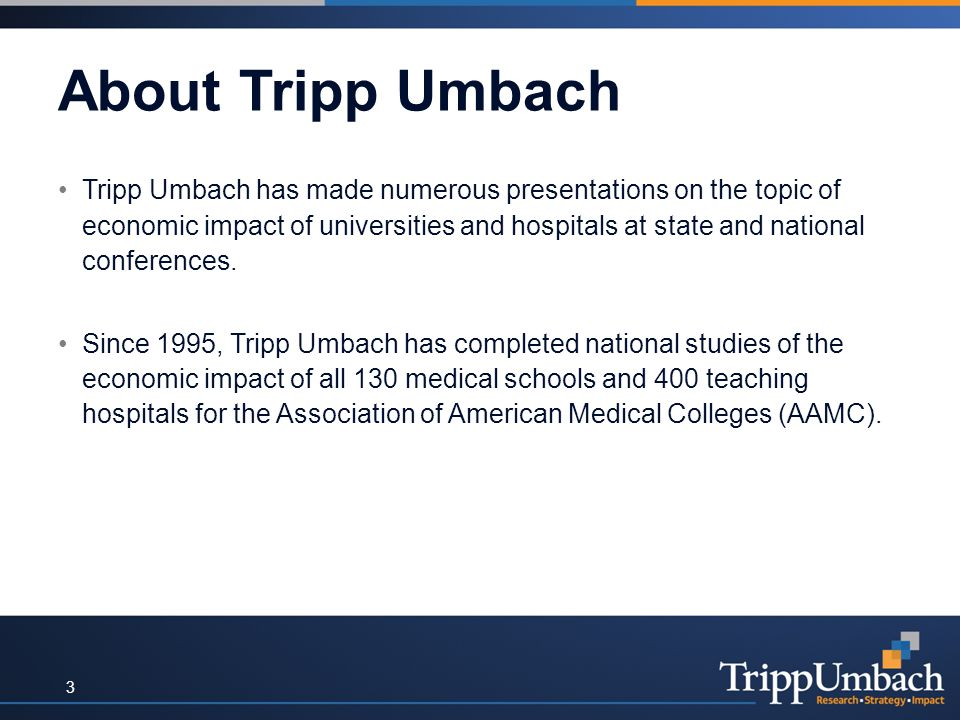About Tripp Umbach Tripp Umbach has made numerous presentations on the topic of economic impact of universities and hospitals at state and national conferences.