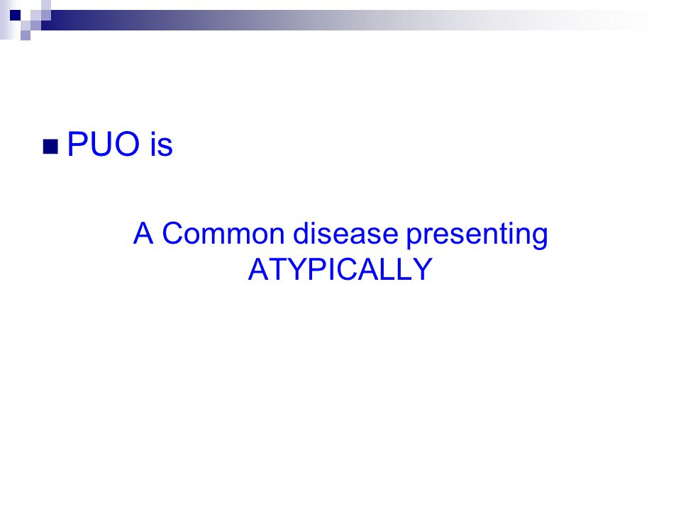 PUO is A Common disease presenting ATYPICALLY
