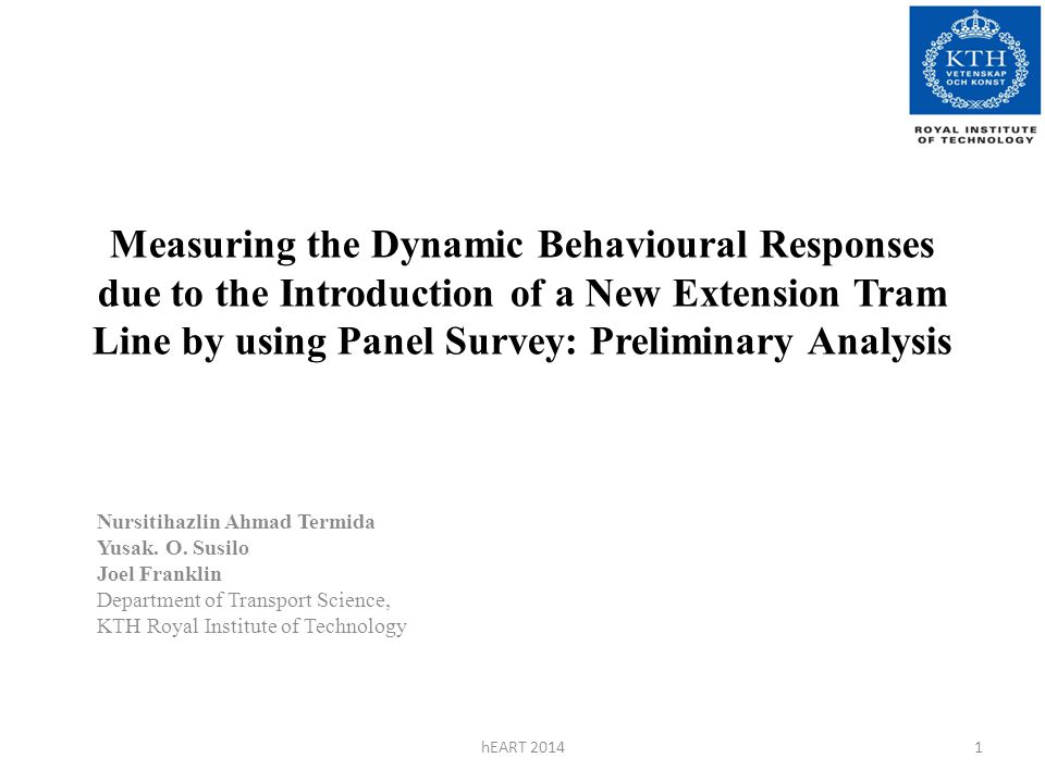 Measuring the Dynamic Behavioural Responses due to the Introduction of a New Extension Tram Line by using Panel Survey: Preliminary Analysis Nursitihazlin Ahmad Termida Yusak.