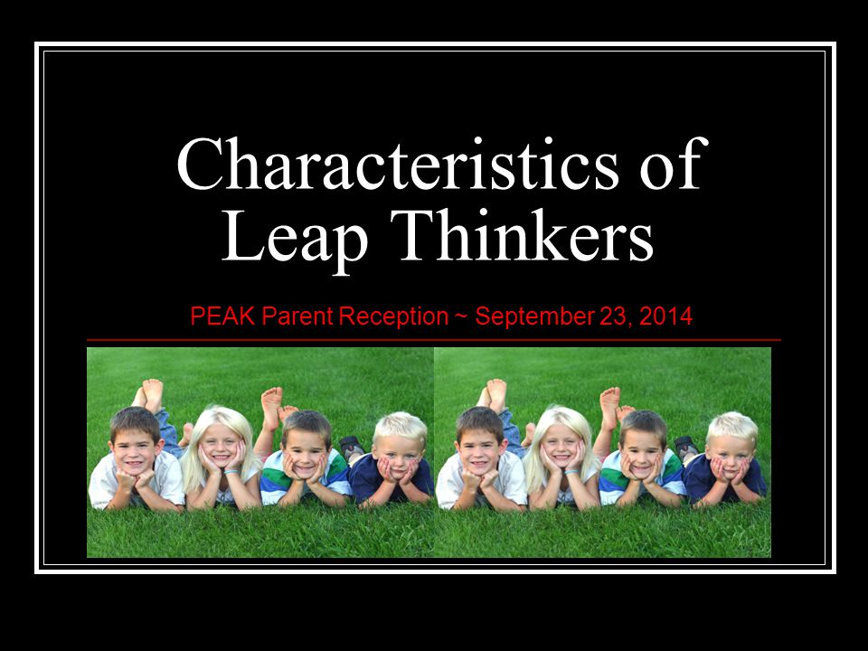 Characteristics of Leap Thinkers PEAK Parent Reception ~ September 23, 2014