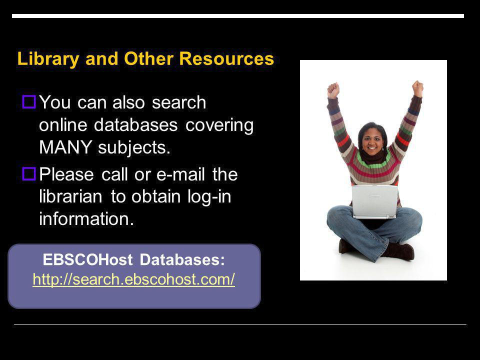 Library and Other Resources  You can also search online databases covering MANY subjects.