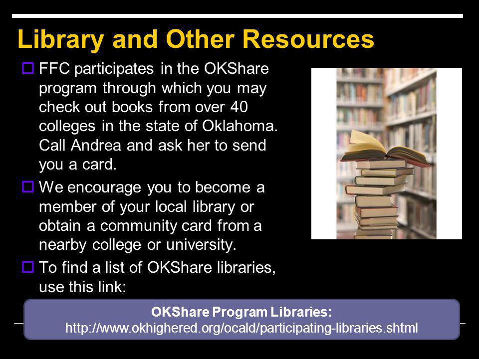 Library and Other Resources  FFC participates in the OKShare program through which you may check out books from over 40 colleges in the state of Oklahoma.
