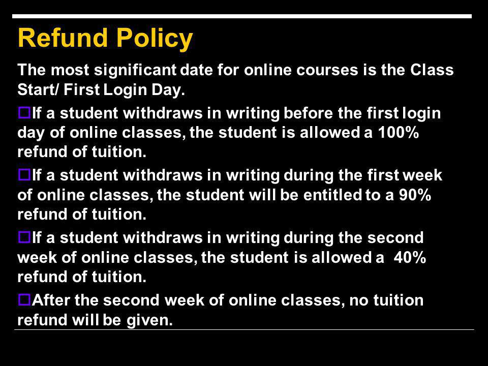 Refund Policy The most significant date for online courses is the Class Start/ First Login Day.