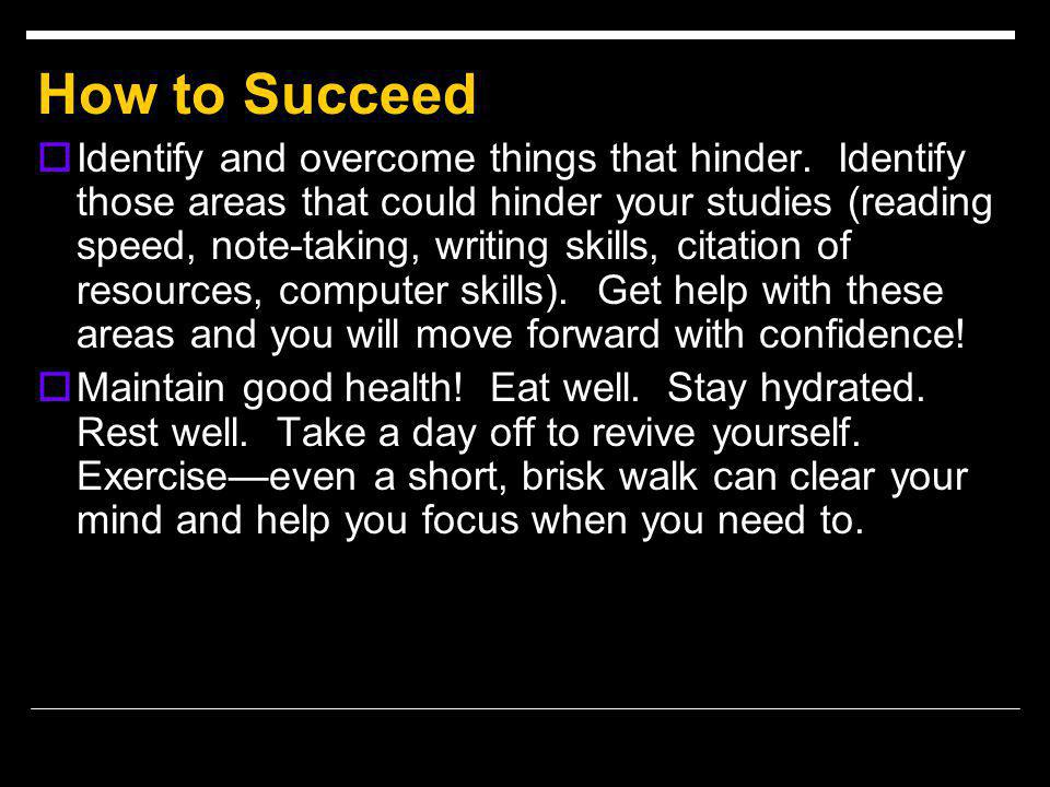 How to Succeed  Identify and overcome things that hinder.
